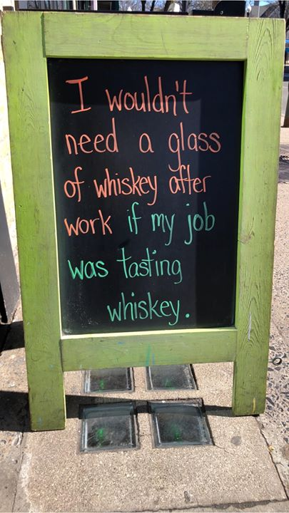 Just a thought! Come enjoy a glass of whiskey and celebrate the weekend!!
